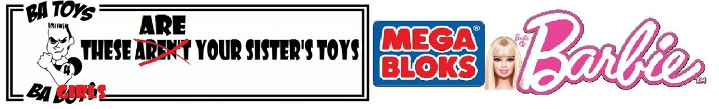 mega bloks barbie banner featuring Barbie's head and the batoys phrase these ARE your sister's toys!